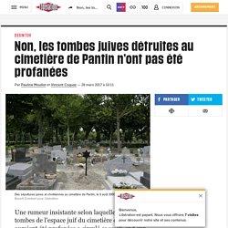 Non, les tombes juives détruites au cimetière de Pantin n'ont pas été profanées