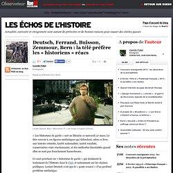 Deutsch, Ferrand, Buisson, Zemmour, Bern: la télé préfère les «historiens» réacs