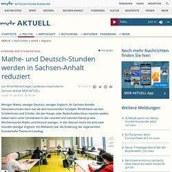 Mathe- und Deutsch-Stunden werden in Sachsen-Anhalt reduziert