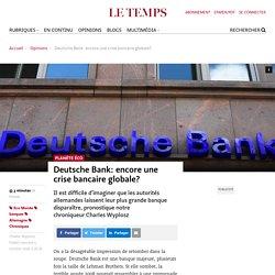 Deutsche Bank: encore une crise bancaire globale? - Le Temps