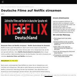 Deutsche Filme auf Netflix: Via VPN auch vom Ausland aus.