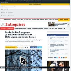 Deutsche Bank va payer 95millions de dollars aux Etats-Unis pour fraude fiscale