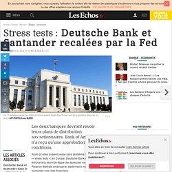 Deutsche Bank et Santander recalées par la Fed - Les Echos 11/03/15