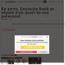 En perte, Deutsche Bank se sépare d'un quart de son personnel