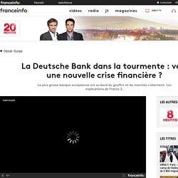 La Deutsche Bank dans la tourmente : vers une nouvelle crise financière ?