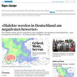 «Dialekte werden in Deutschland am negativsten bewertet» - Wissen