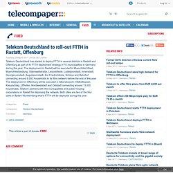 Telekom Deutschland starts FTTH deployment in Rastatt