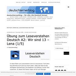 Übung zum Leseverstehen Deutsch A2: Wir sind 13 – Lena (1/5) – deutschlernerblog – für alle, die Deutsch lernen