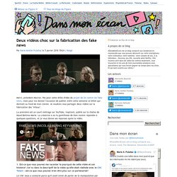 Deux vidéos choc sur la fabrication des fake news - Dans mon écran