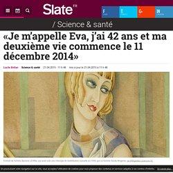 «Je m'appelle Eva, j'ai 42 ans et ma deuxième vie commence le 11 décembre 2014»