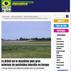 AUTRESBRESILS 13/09/20 Le Brésil est le deuxième plus gros acheteur de pesticides interdits en Europe L'Europe importe les aliments produits avec ces pesticides.