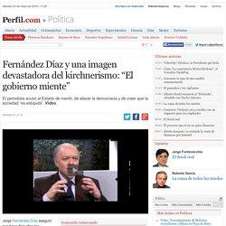 """Fernández Díaz y una imagen devastadora del kirchnerismo: """"El gobierno miente"""""""