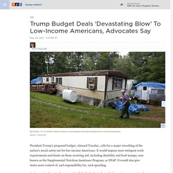 Trump Budget Deals 'Devastating Blow' To Low-Income Americans, Advocates Say