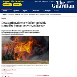 Devastating Alberta wildfire 'probably started by human activity', police say