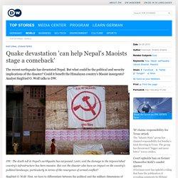 Quake devastation ′can help Nepal′s Maoists stage a comeback′