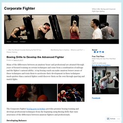 Boxing Drills to Develop the Advanced Fighter