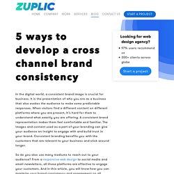 5 ways to develop a cross channel brand consistency - Zuplic