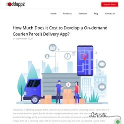 How Much Does it Cost to Develop a On-demand Courier(Parcel) Delivery App?