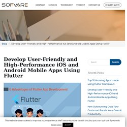 Develop User-Friendly and High-Performance iOS and Android Mobile Apps Using Flutter