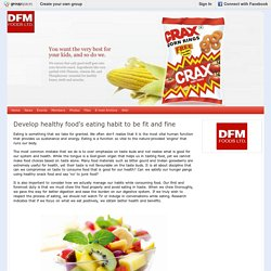 Develop healthy food's eating habit to be fit and fine : DFM Foods