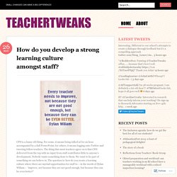 How do you develop a strong learning culture amongst staff?