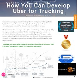 How to Develop a App Like Uber For Trucking : Cost & Features