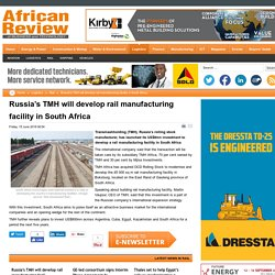 Russia's TMH will develop rail manufacturing facility in South Africa