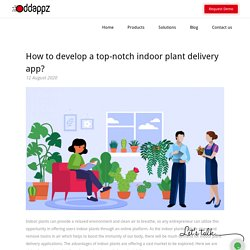 How to develop a top-notch indoor plant delivery app?
