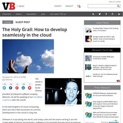 The Holy Grail: How to develop seamlessly in the cloud