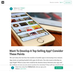 Want To Develop A Top Selling App? Consider These Points