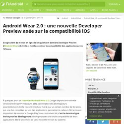Android Wear 2.0 : une nouvelle Developer Preview axée sur la compatibilité iOS