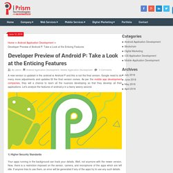 Developer Preview of Android P: Take a Look at the Enticing Features