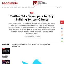 Twitter Tells Developers to Stop Building Twitter Clients