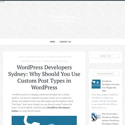 WordPress Developers Sydney: Why Should You Use Custom Post Types in WordPress - WordPress Developer Sydney - Sydney Expert Wordpress Development