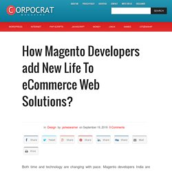 How Magento Developers add New Life To eCommerce Web Solutions? – Corpocrat Magazine