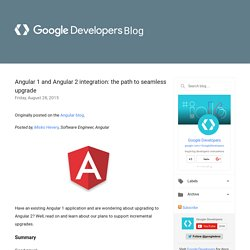 Google Developers Blog: Angular 1 and Angular 2 integration: the path to seamless upgrade