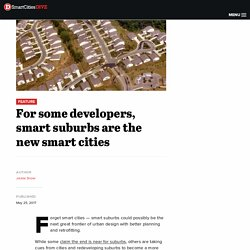 *****Retrofit suburbs: For some developers, smart suburbs are the new smart cities