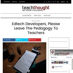 Edtech Developers, Please Leave The Pedagogy To Teachers