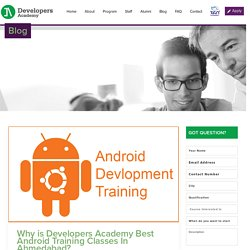 Why is Developers Academy Best Android Training Classes In Ahmedabad?