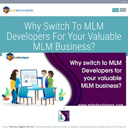 Why Switch To MLM Developers For Your Valuable MLM Business?