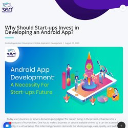 Why Should Start-ups Invest in Developing an Android App? - 360 Degree Technosoft