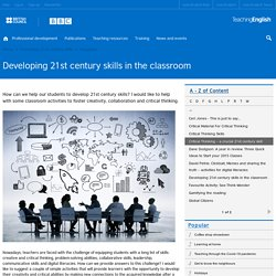 Developing 21st century skills in the classroom