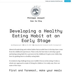 Developing a Healthy Eating Habit at an Early Stage – Philippe Jacquet
