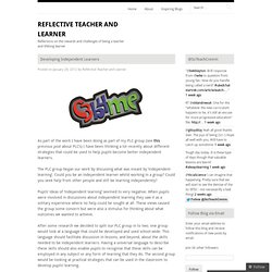 Developing Independent Learners « Reflective Teacher and Learner