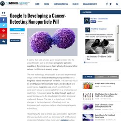 Google Is Developing a Cancer-Detecting Nanoparticle Pill – Mind Unleashed
