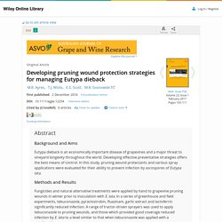 AUSTRALIAN JOURNAL OF GRAPE AND WINE RESEARCH 02/12/16 Developing pruning wound protection strategies for managing Eutypa dieback