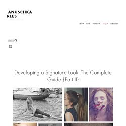 Developing a Signature Look: The Complete Guide {Part II} — Anuschka <br>Rees
