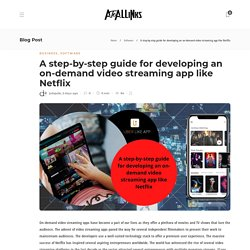 A step-by-step guide for developing an on-demand video streaming app like Netflix