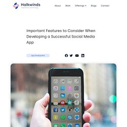 Important features to consider when developing a successful social media app - Halkwinds