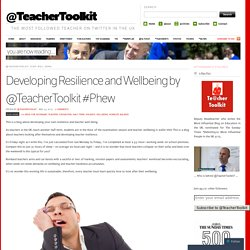 Developing Resilience and Wellbeing by @TeacherToolkit #Phew